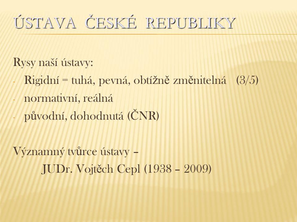 ÚSTAVA ČESKÉ REPUBLIKY Rysy naší ústavy: - Rigidní = tuhá, pevná, obtí ž n ě zm ě nitelná (3/5) - normativní, reálná - p ů vodní, dohodnutá ( Č NR) Vý