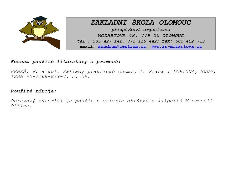 Seznam použité literatury a pramenů: BENEŠ, P. a kol. Základy praktické chemie 1. Praha : FORTUNA, 2006, ISBN 80-7168-879-7. s. 29. Použité zdroje: Ob