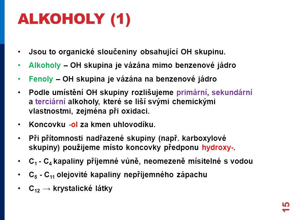 ALKOHOLY (1) Jsou to organické sloučeniny obsahující OH skupinu.
