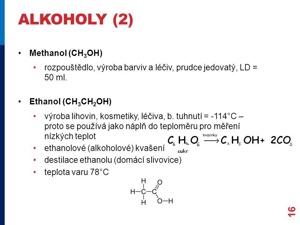 ALKOHOLY (2) Methanol (CH 3 OH) rozpouštědlo, výroba barviv a léčiv, prudce jedovatý, LD = 50 ml.
