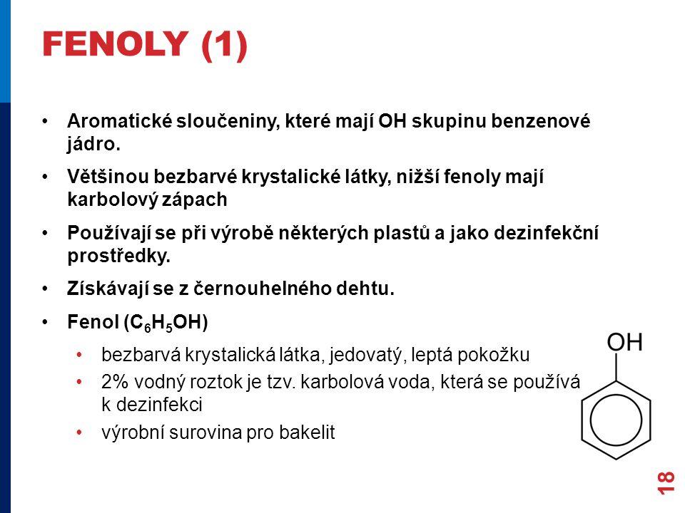 FENOLY (1) Aromatické sloučeniny, které mají OH skupinu benzenové jádro.