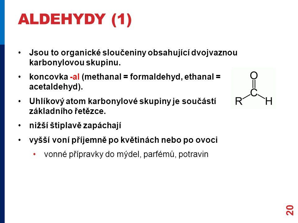 ALDEHYDY (1) Jsou to organické sloučeniny obsahující dvojvaznou karbonylovou skupinu.