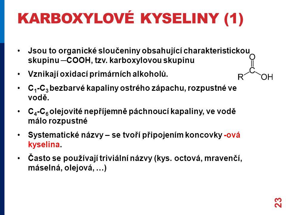 KARBOXYLOVÉ KYSELINY (1) Jsou to organické sloučeniny obsahující charakteristickou skupinu ─COOH, tzv.