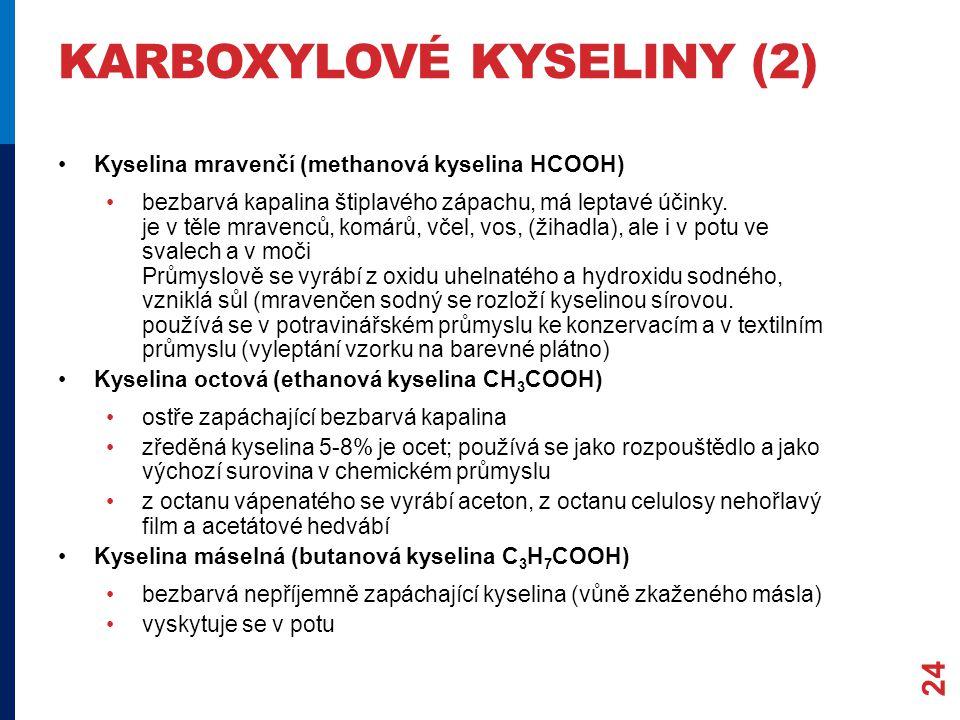 KARBOXYLOVÉ KYSELINY (2) Kyselina mravenčí (methanová kyselina HCOOH) bezbarvá kapalina štiplavého zápachu, má leptavé účinky.