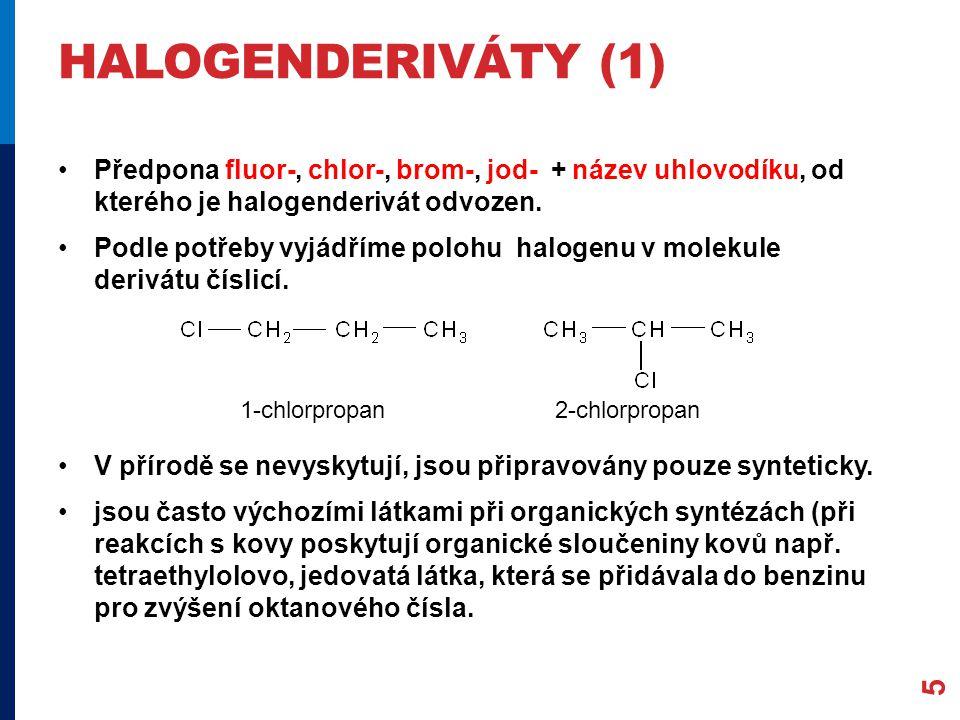 HALOGENDERIVÁTY (1) Předpona fluor-, chlor-, brom-, jod- + název uhlovodíku, od kterého je halogenderivát odvozen.