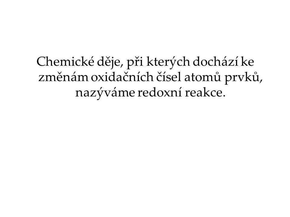 Chemické děje, při kterých dochází ke změnám oxidačních čísel atomů prvků, nazýváme redoxní reakce.