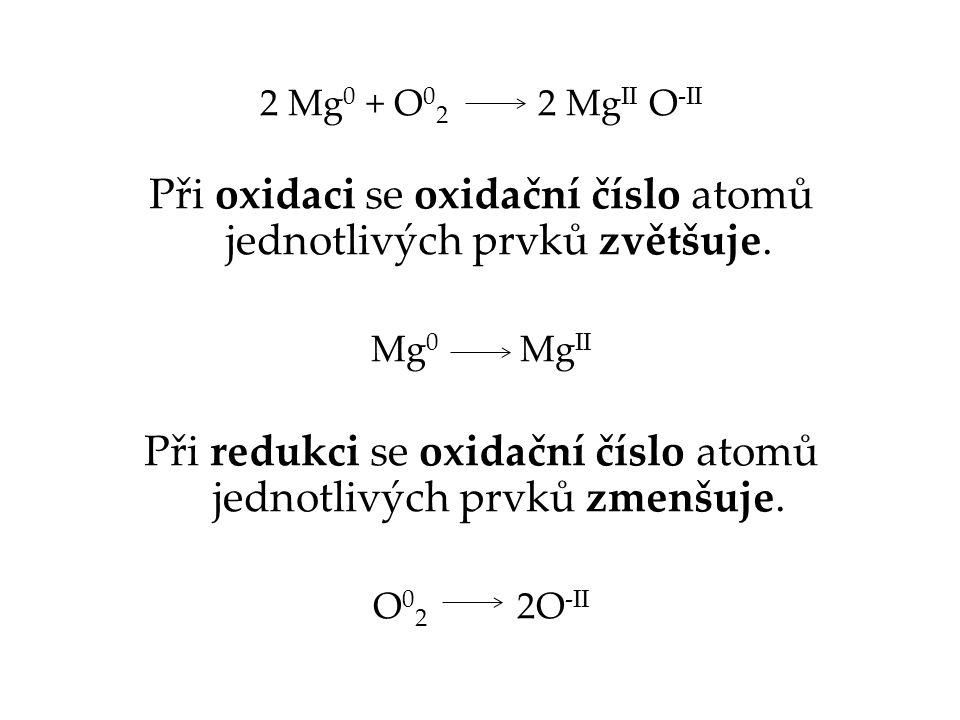 2 Mg 0 + O 0 2 2 Mg II O -II Při oxidaci se oxidační číslo atomů jednotlivých prvků zvětšuje. Mg 0 Mg II Při redukci se oxidační číslo atomů jednotliv