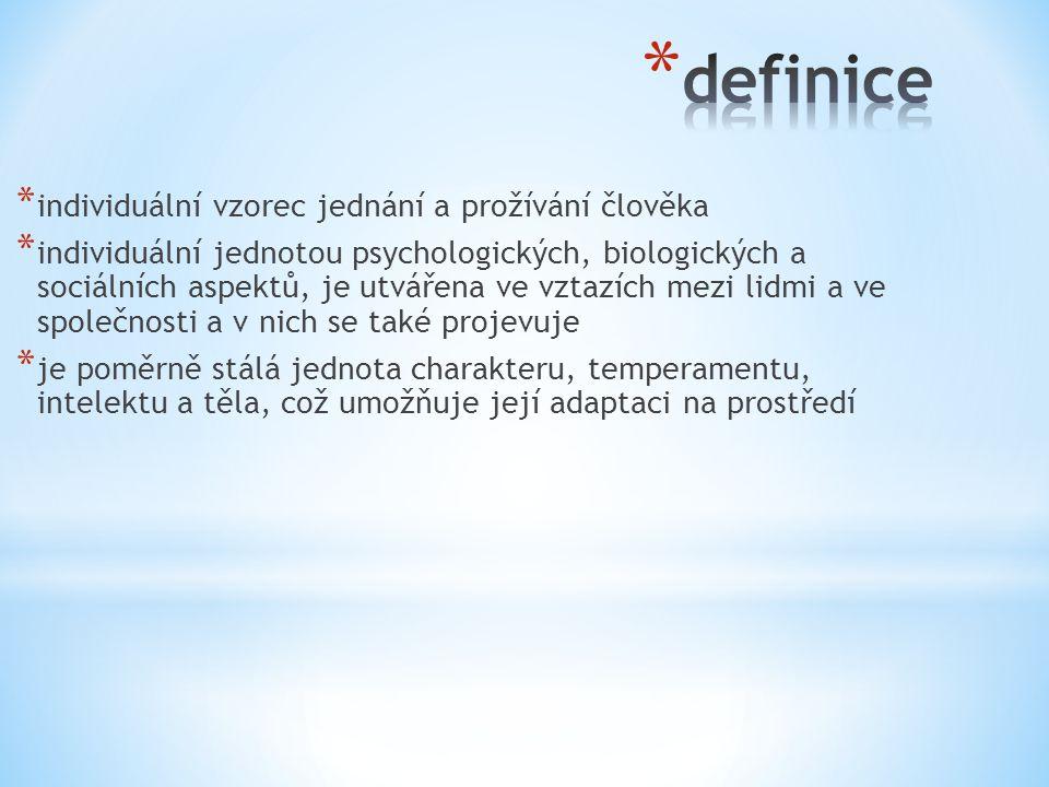 * individuální vzorec jednání a prožívání člověka * individuální jednotou psychologických, biologických a sociálních aspektů, je utvářena ve vztazích