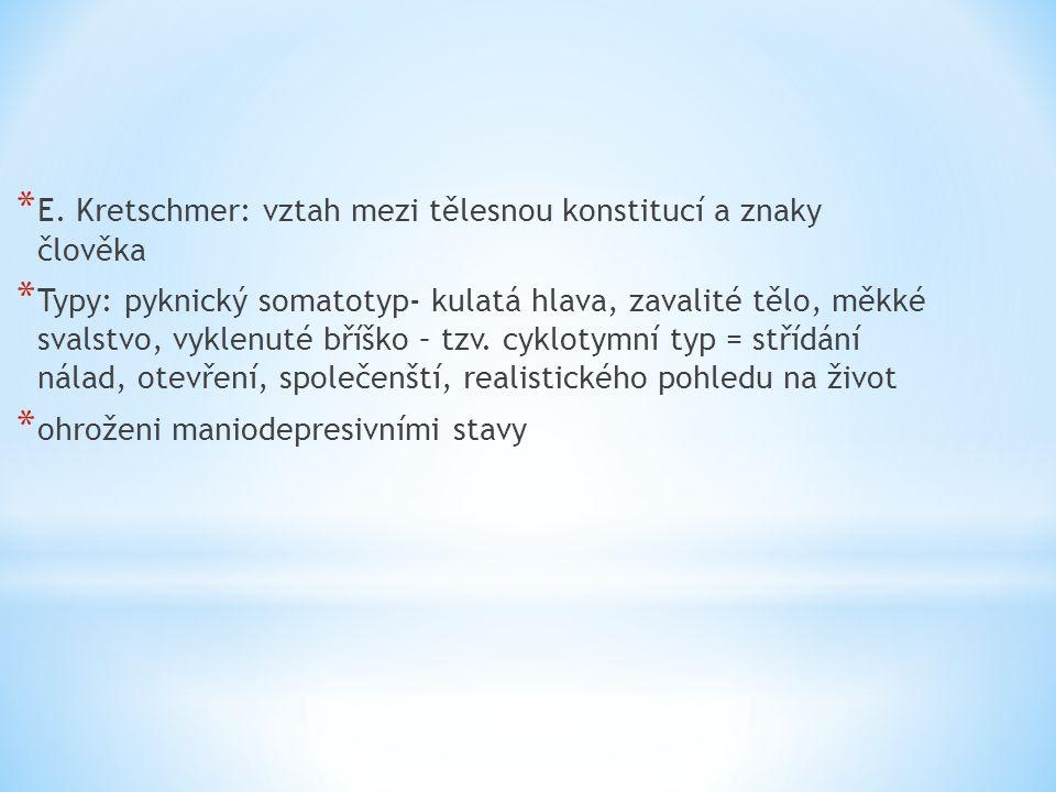 * E. Kretschmer: vztah mezi tělesnou konstitucí a znaky člověka * Typy: pyknický somatotyp- kulatá hlava, zavalité tělo, měkké svalstvo, vyklenuté bří