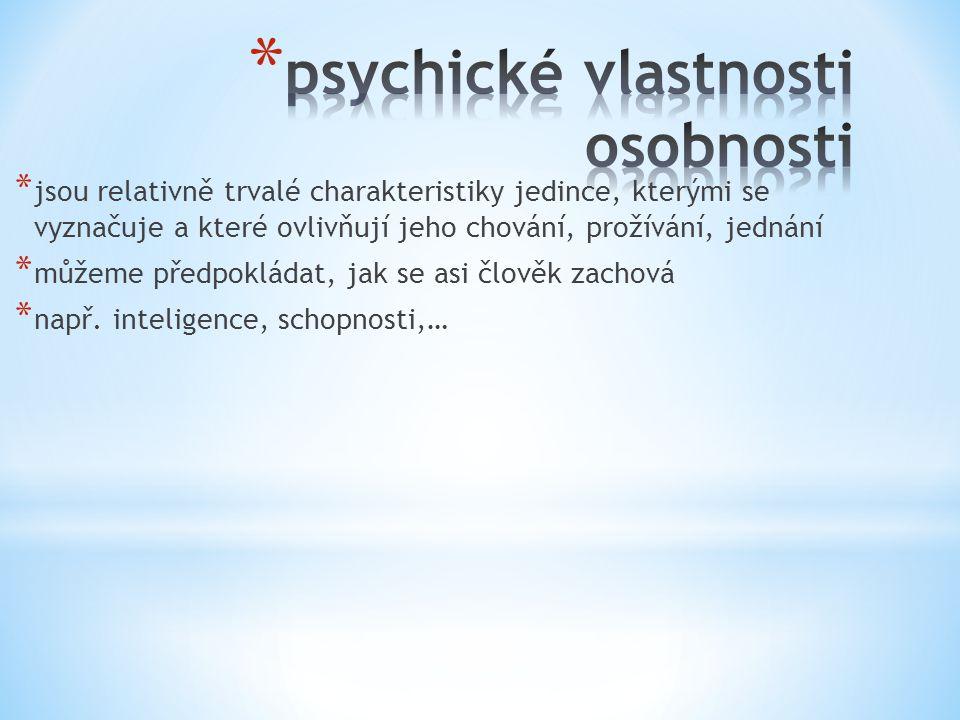 * jsou relativně trvalé charakteristiky jedince, kterými se vyznačuje a které ovlivňují jeho chování, prožívání, jednání * můžeme předpokládat, jak se