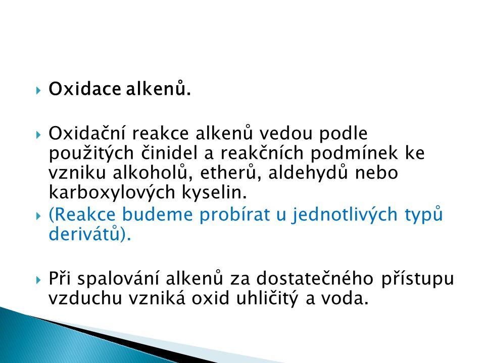  Oxidace alkenů.  Oxidační reakce alkenů vedou podle použitých činidel a reakčních podmínek ke vzniku alkoholů, etherů, aldehydů nebo karboxylových
