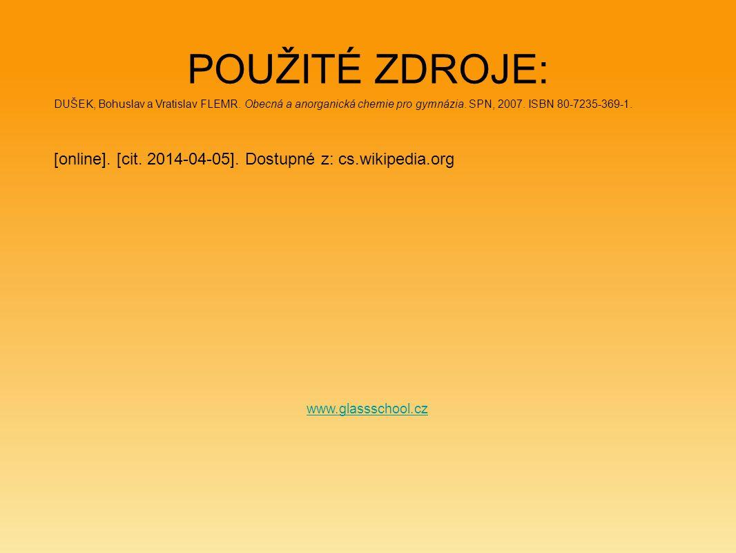 POUŽITÉ ZDROJE: www.glassschool.cz DUŠEK, Bohuslav a Vratislav FLEMR. Obecná a anorganická chemie pro gymnázia. SPN, 2007. ISBN 80-7235-369-1. [online