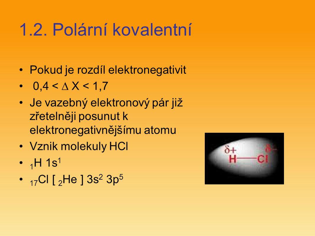 1.2. Polární kovalentní Pokud je rozdíl elektronegativit 0,4 <  X < 1,7 Je vazebný elektronový pár již zřetelněji posunut k elektronegativnějšímu ato