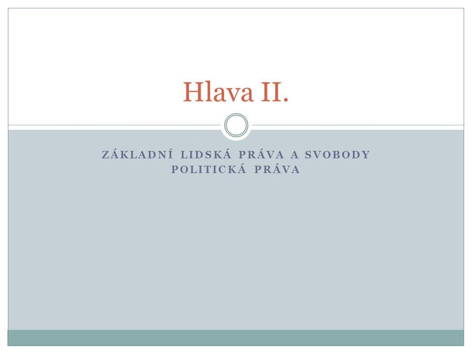ZÁKLADNÍ LIDSKÁ PRÁVA A SVOBODY POLITICKÁ PRÁVA Hlava II.