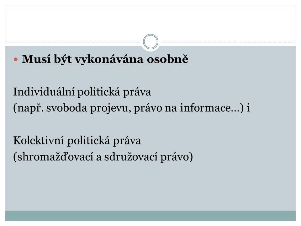 Musí být vykonávána osobně Individuální politická práva (např. svoboda projevu, právo na informace…) i Kolektivní politická práva (shromažďovací a sdr