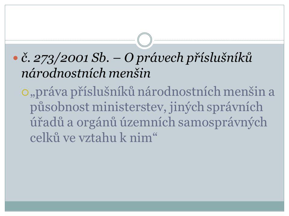"""č. 273/2001 Sb. – O právech příslušníků národnostních menšin  """"práva příslušníků národnostních menšin a působnost ministerstev, jiných správních úřad"""