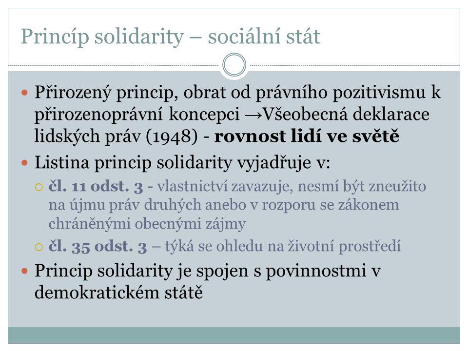 Princíp solidarity – sociální stát Přirozený princip, obrat od právního pozitivismu k přirozenoprávní koncepci → Všeobecná deklarace lidských práv (19