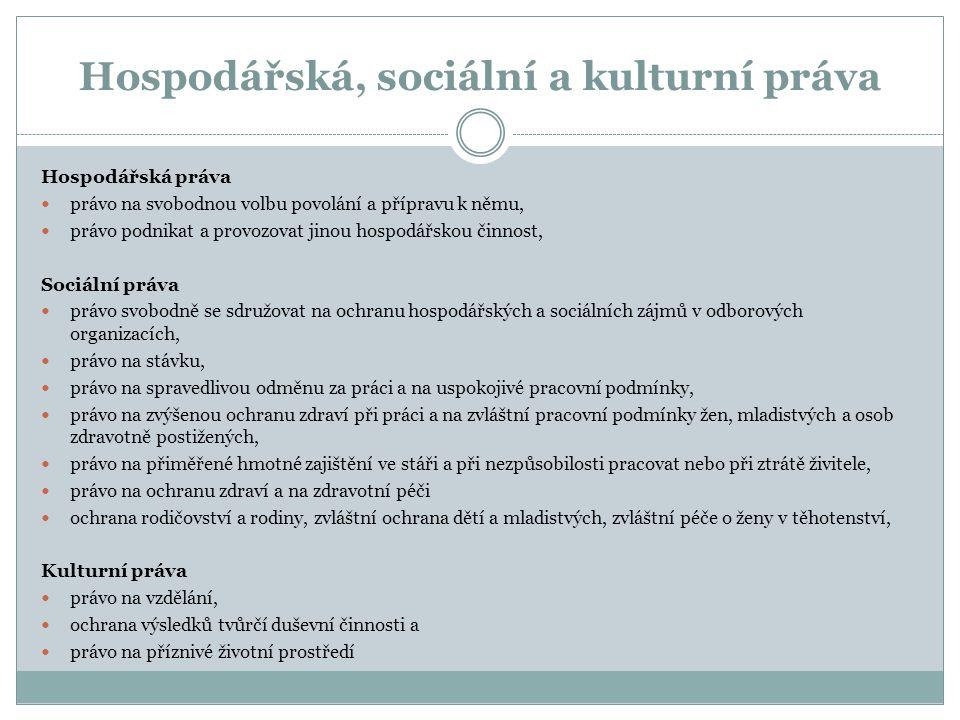 Hospodářská, sociální a kulturní práva Hospodářská práva právo na svobodnou volbu povolání a přípravu k němu, právo podnikat a provozovat jinou hospod