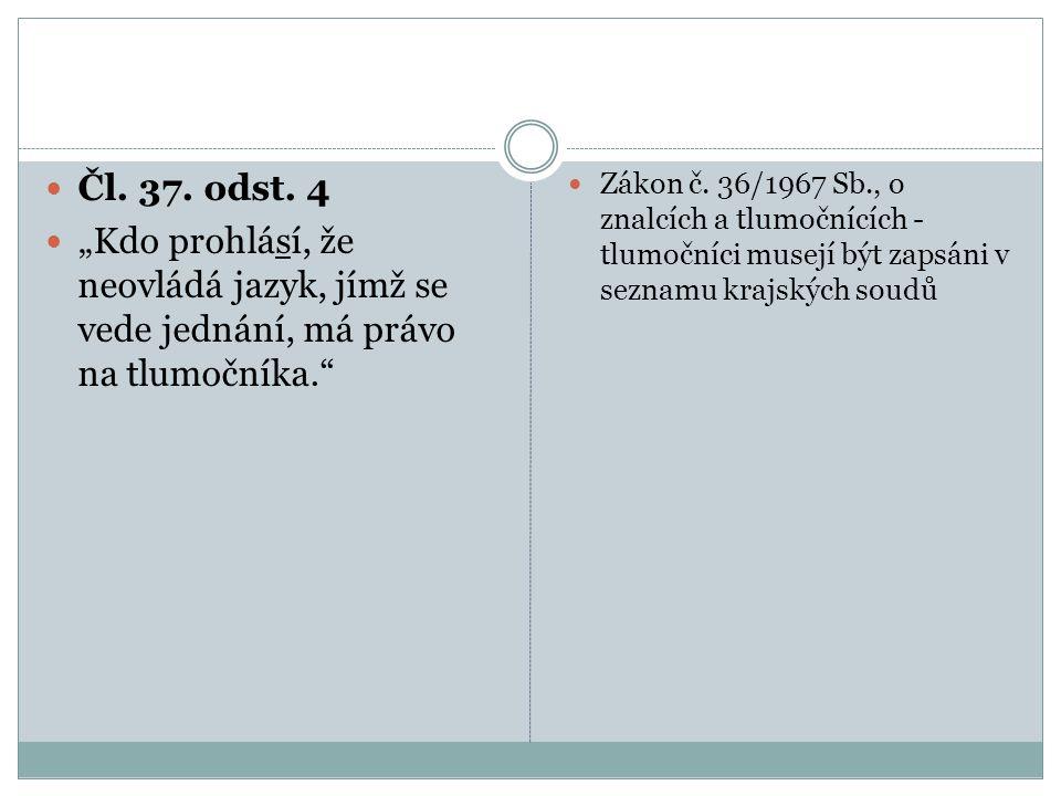 """Čl. 37. odst. 4 """"Kdo prohlásí, že neovládá jazyk, jímž se vede jednání, má právo na tlumočníka."""" Zákon č. 36/1967 Sb., o znalcích a tlumočnících - tlu"""