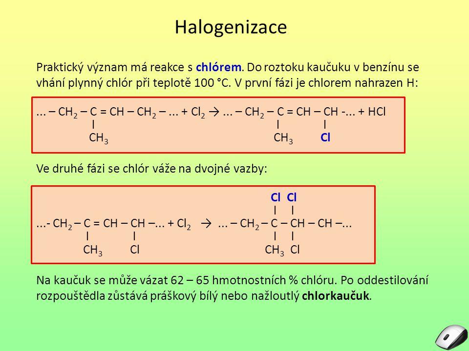 Halogenizace Praktický význam má reakce s chlórem. Do roztoku kaučuku v benzínu se vhání plynný chlór při teplotě 100 °C. V první fázi je chlorem nahr