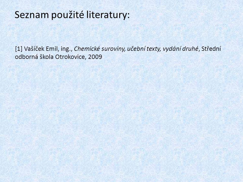 Seznam použité literatury: [1] Vašíček Emil, ing., Chemické suroviny, učební texty, vydání druhé, Střední odborná škola Otrokovice, 2009