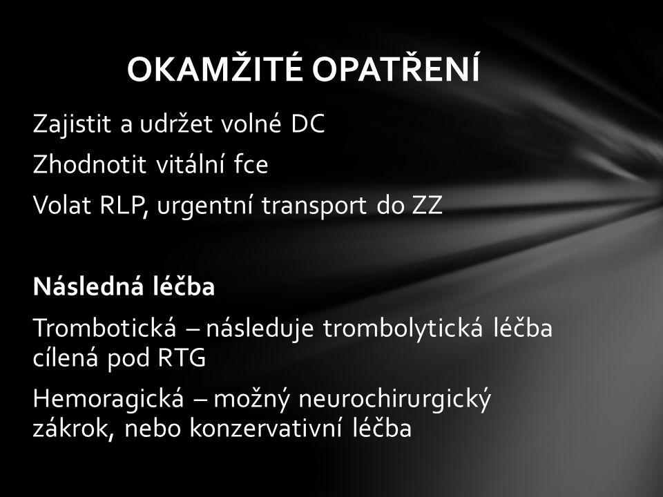 Zajistit a udržet volné DC Zhodnotit vitální fce Volat RLP, urgentní transport do ZZ Následná léčba Trombotická – následuje trombolytická léčba cílená