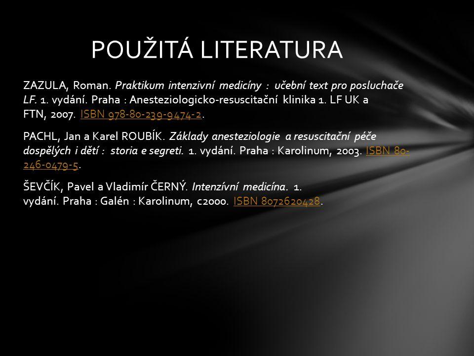 ZAZULA, Roman. Praktikum intenzivní medicíny : učební text pro posluchače LF. 1. vydání. Praha : Anesteziologicko-resuscitační klinika 1. LF UK a FTN,