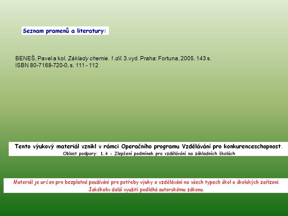 BENEŠ, Pavel a kol. Základy chemie. 1.díl. 3.vyd. Praha: Fortuna, 2005. 143 s. ISBN 80-7168-720-0, s. 111 - 112