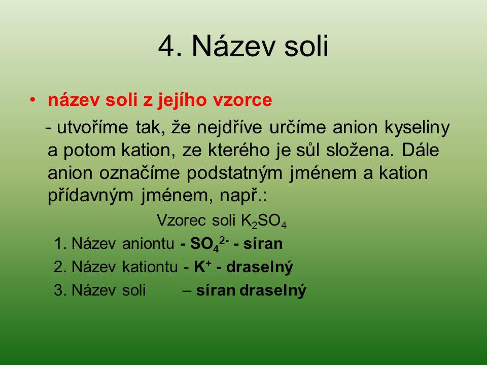 4. Název soli název soli z jejího vzorce - utvoříme tak, že nejdříve určíme anion kyseliny a potom kation, ze kterého je sůl složena. Dále anion označ