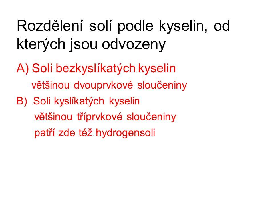 Rozdělení solí podle kyselin, od kterých jsou odvozeny A) Soli bezkyslíkatých kyselin většinou dvouprvkové sloučeniny B) Soli kyslíkatých kyselin větš