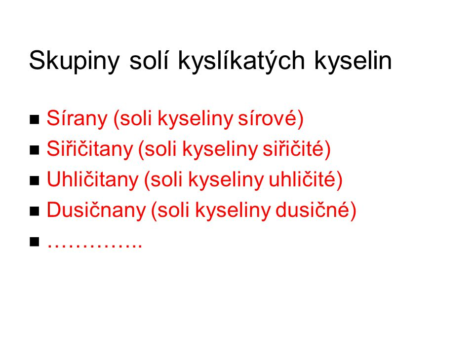 Skupiny solí kyslíkatých kyselin Sírany (soli kyseliny sírové) Siřičitany (soli kyseliny siřičité) Uhličitany (soli kyseliny uhličité) Dusičnany (soli