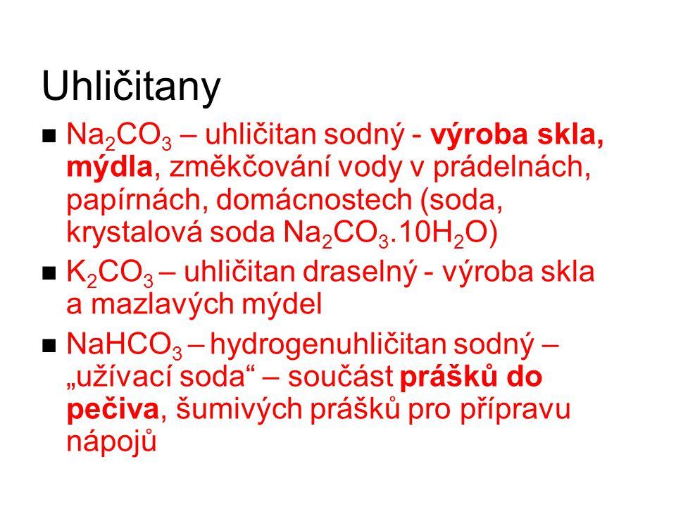 Uhličitany Na 2 CO 3 – uhličitan sodný - výroba skla, mýdla, změkčování vody v prádelnách, papírnách, domácnostech (soda, krystalová soda Na 2 CO 3.10