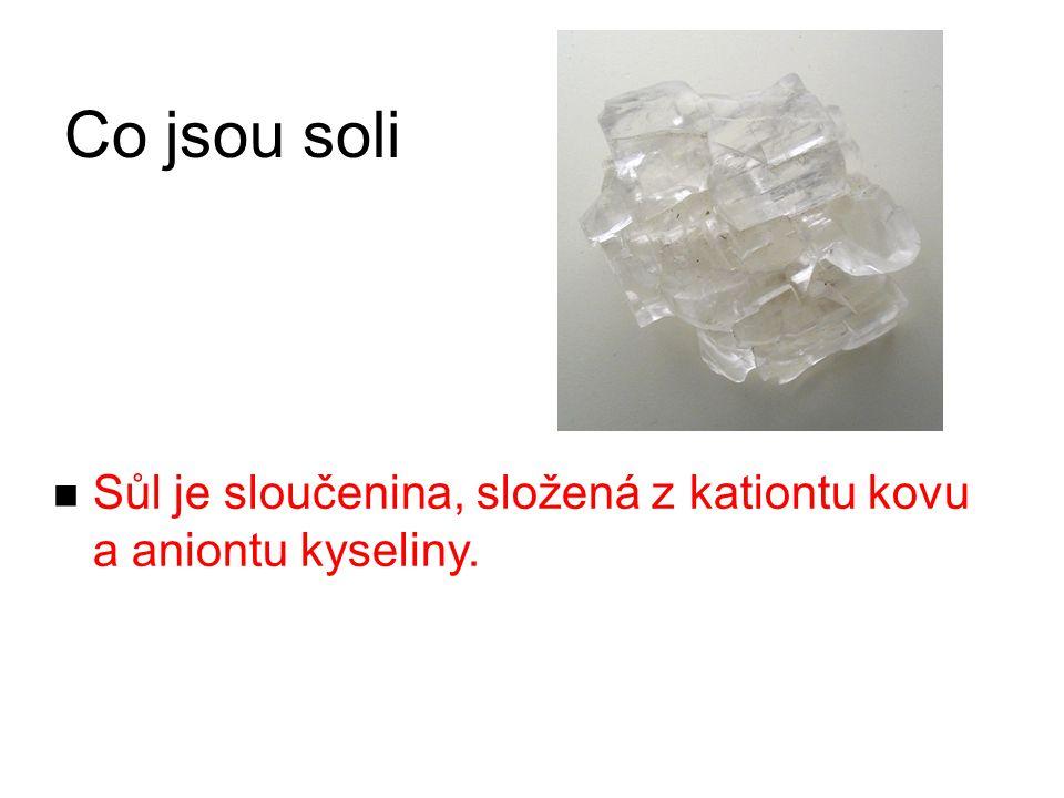Co jsou soli Sůl je sloučenina, složená z kationtu kovu a aniontu kyseliny.