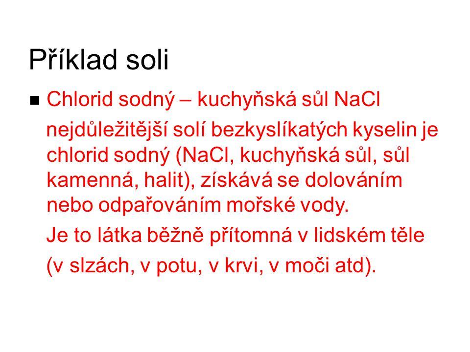 Příklad soli Chlorid sodný – kuchyňská sůl NaCl nejdůležitější solí bezkyslíkatých kyselin je chlorid sodný (NaCl, kuchyňská sůl, sůl kamenná, halit),
