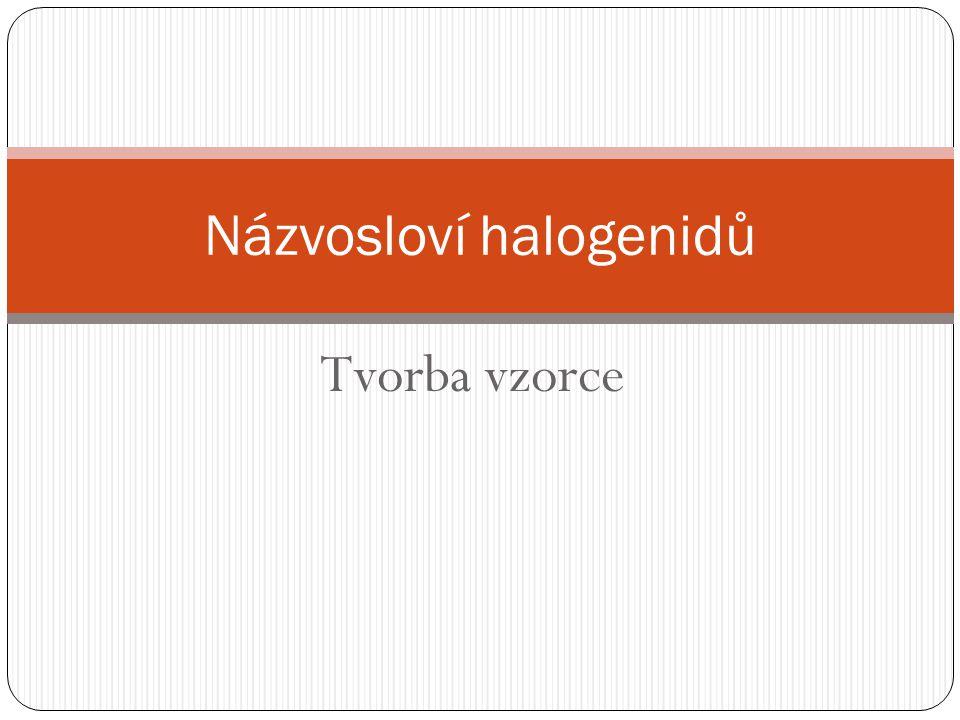 Tvorba vzorce Názvosloví halogenidů