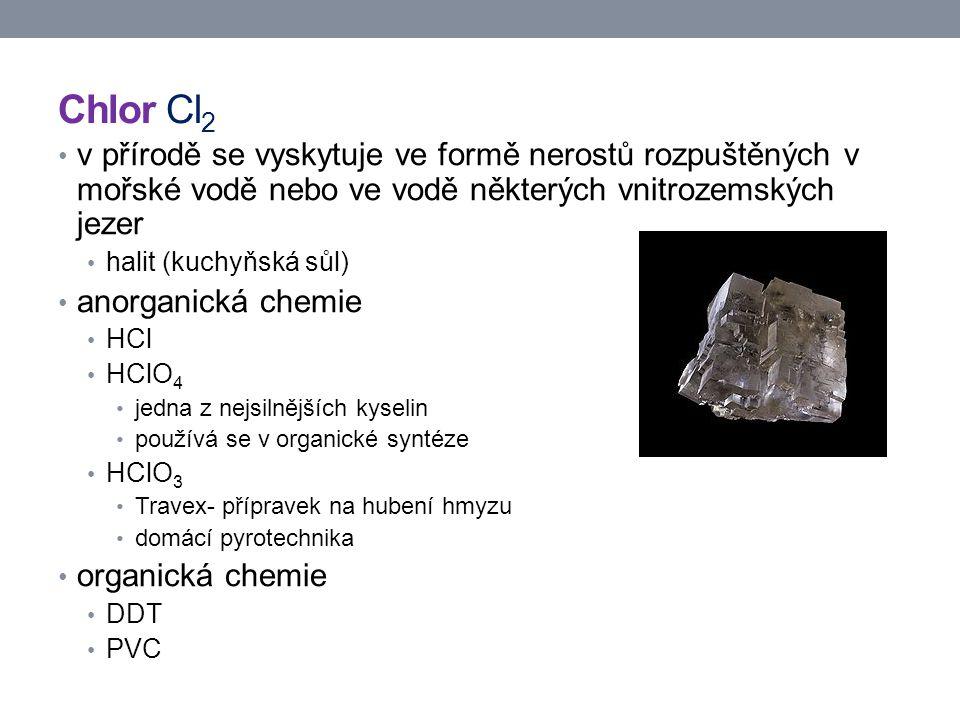 Chlor Cl 2 v přírodě se vyskytuje ve formě nerostů rozpuštěných v mořské vodě nebo ve vodě některých vnitrozemských jezer halit (kuchyňská sůl) anorga