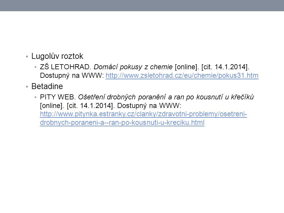 Lugolův roztok ZŠ LETOHRAD. Domácí pokusy z chemie [online]. [cit. 14.1.2014]. Dostupný na WWW: http://www.zsletohrad.cz/eu/chemie/pokus31.htmhttp://w