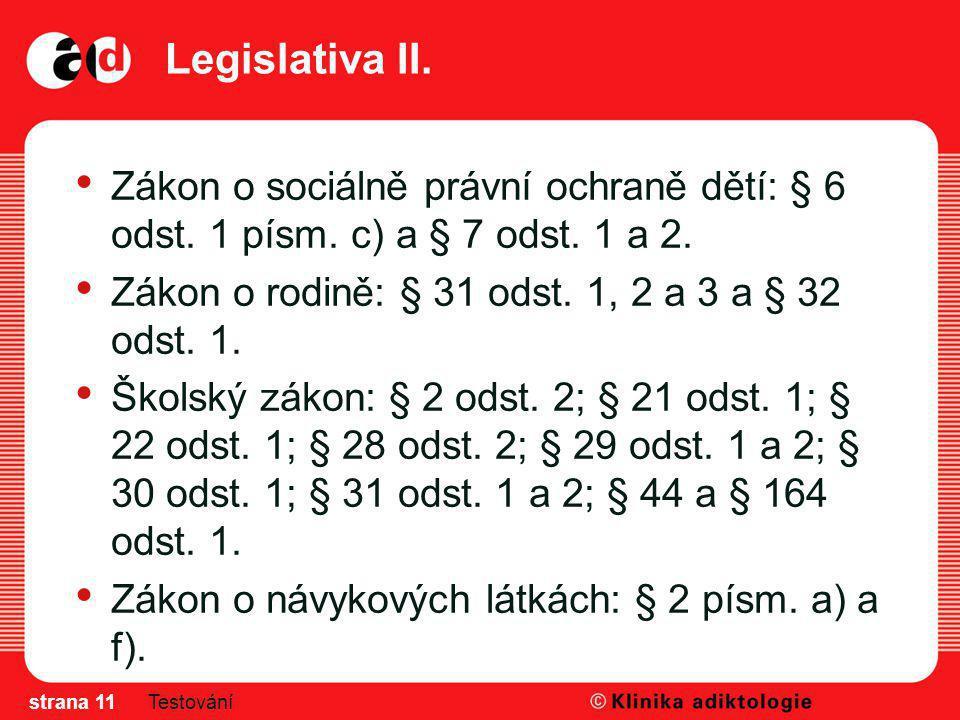 Legislativa II. Zákon o sociálně právní ochraně dětí: § 6 odst. 1 písm. c) a § 7 odst. 1 a 2. Zákon o rodině: § 31 odst. 1, 2 a 3 a § 32 odst. 1. Škol