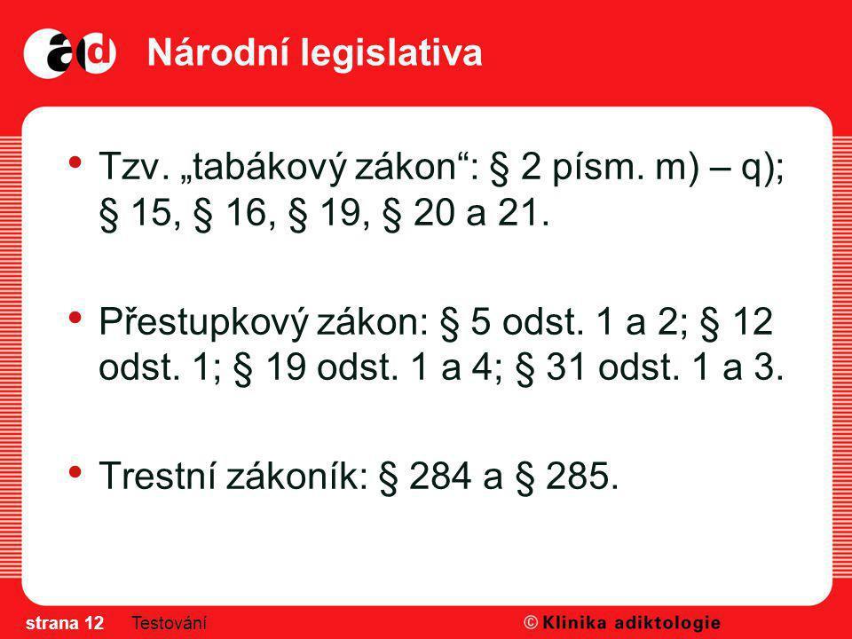 """Národní legislativa Tzv. """"tabákový zákon"""": § 2 písm. m) – q); § 15, § 16, § 19, § 20 a 21. Přestupkový zákon: § 5 odst. 1 a 2; § 12 odst. 1; § 19 odst"""
