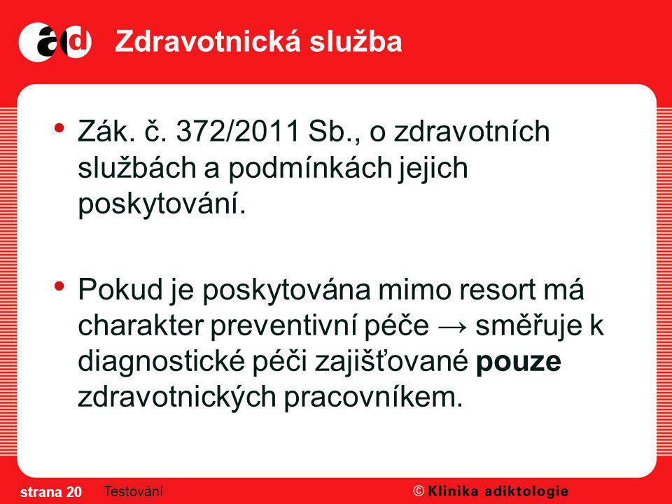 Zdravotnická služba Zák. č. 372/2011 Sb., o zdravotních službách a podmínkách jejich poskytování. Pokud je poskytována mimo resort má charakter preven