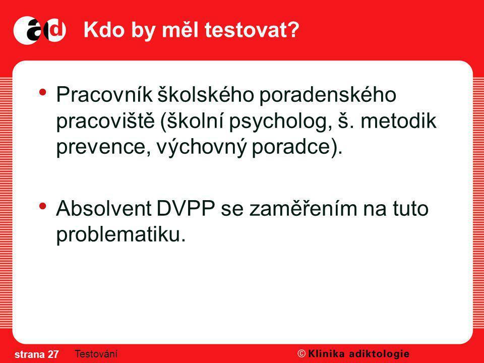 Kdo by měl testovat? Pracovník školského poradenského pracoviště (školní psycholog, š. metodik prevence, výchovný poradce). Absolvent DVPP se zaměření