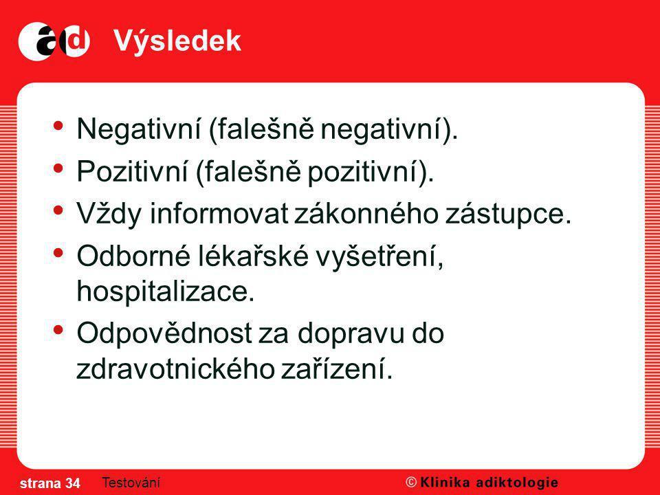 Výsledek Negativní (falešně negativní). Pozitivní (falešně pozitivní). Vždy informovat zákonného zástupce. Odborné lékařské vyšetření, hospitalizace.