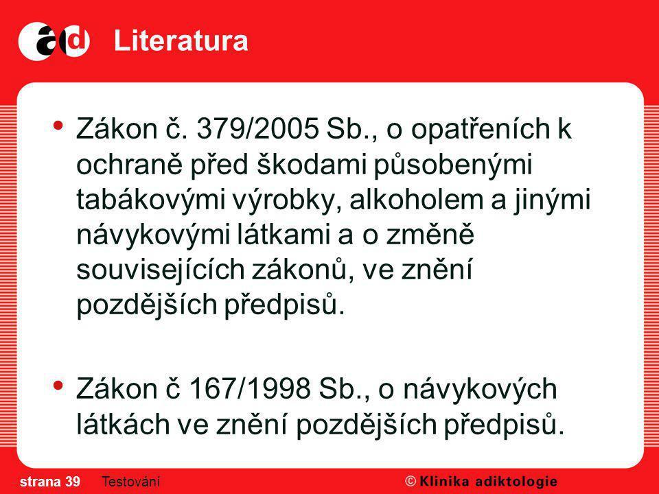 Literatura Zákon č. 379/2005 Sb., o opatřeních k ochraně před škodami působenými tabákovými výrobky, alkoholem a jinými návykovými látkami a o změně s