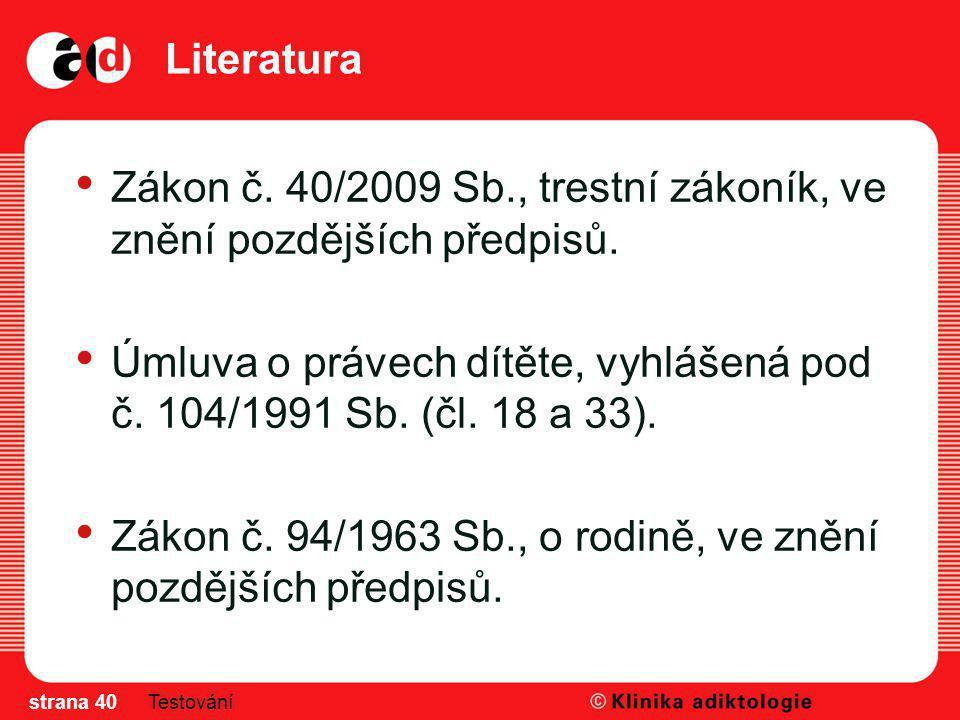 Literatura Zákon č. 40/2009 Sb., trestní zákoník, ve znění pozdějších předpisů. Úmluva o právech dítěte, vyhlášená pod č. 104/1991 Sb. (čl. 18 a 33).