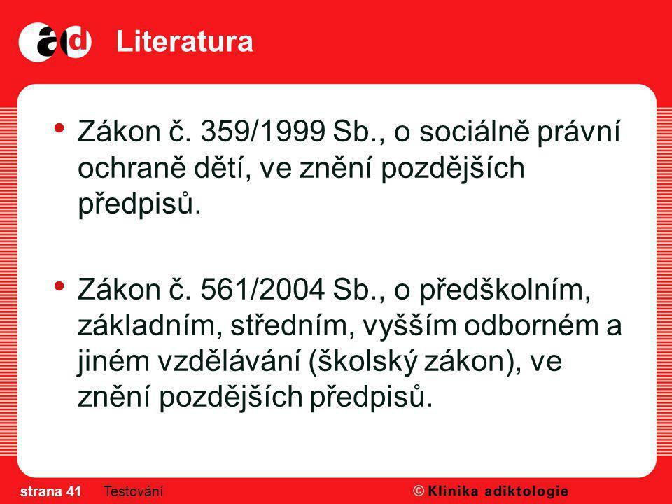 Literatura Zákon č. 359/1999 Sb., o sociálně právní ochraně dětí, ve znění pozdějších předpisů. Zákon č. 561/2004 Sb., o předškolním, základním, střed