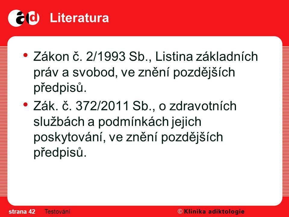 Literatura Zákon č. 2/1993 Sb., Listina základních práv a svobod, ve znění pozdějších předpisů. Zák. č. 372/2011 Sb., o zdravotních službách a podmínk