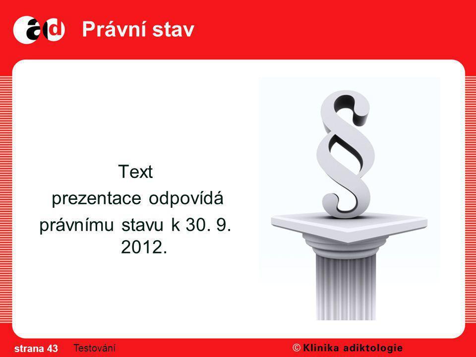 Právní stav Text prezentace odpovídá právnímu stavu k 30. 9. 2012. strana 43 Testování