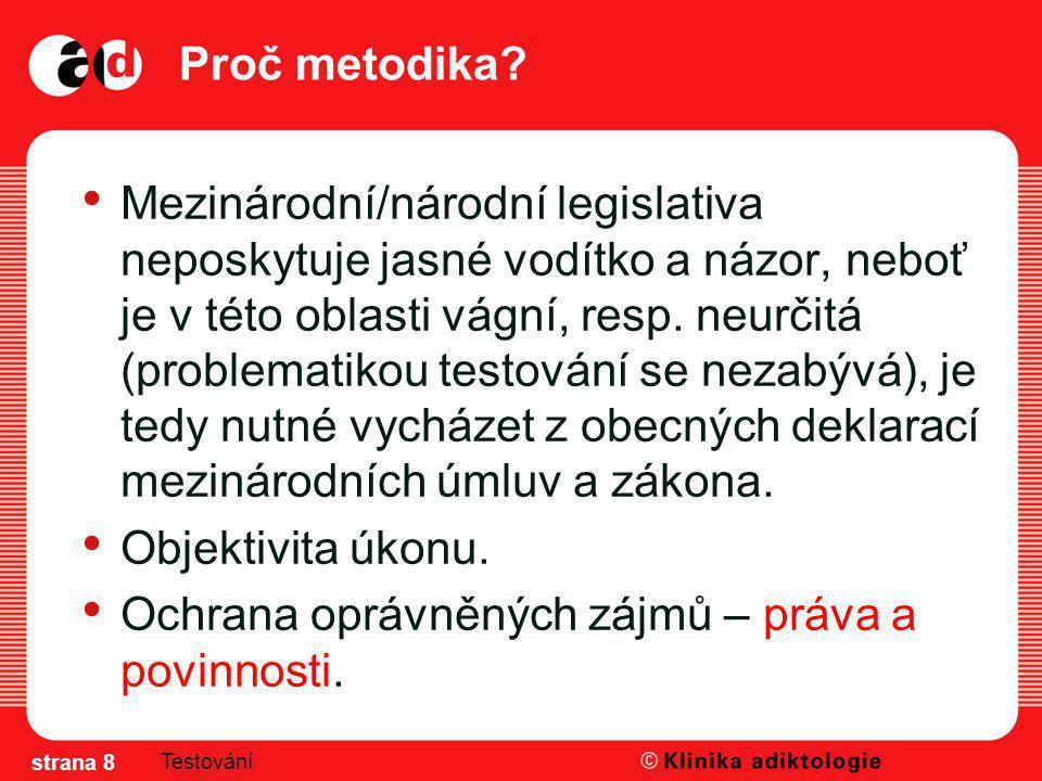 Proč metodika? Mezinárodní/národní legislativa neposkytuje jasné vodítko a názor, neboť je v této oblasti vágní, resp. neurčitá (problematikou testová
