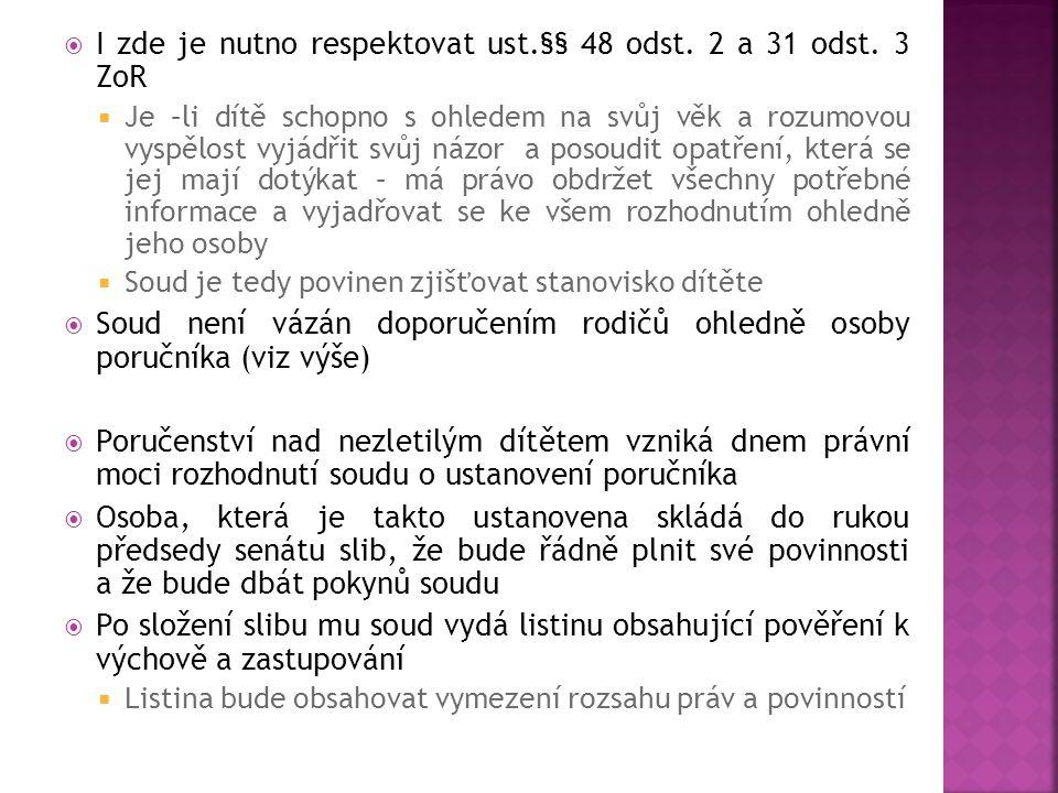  I zde je nutno respektovat ust.§§ 48 odst. 2 a 31 odst. 3 ZoR  Je –li dítě schopno s ohledem na svůj věk a rozumovou vyspělost vyjádřit svůj názor