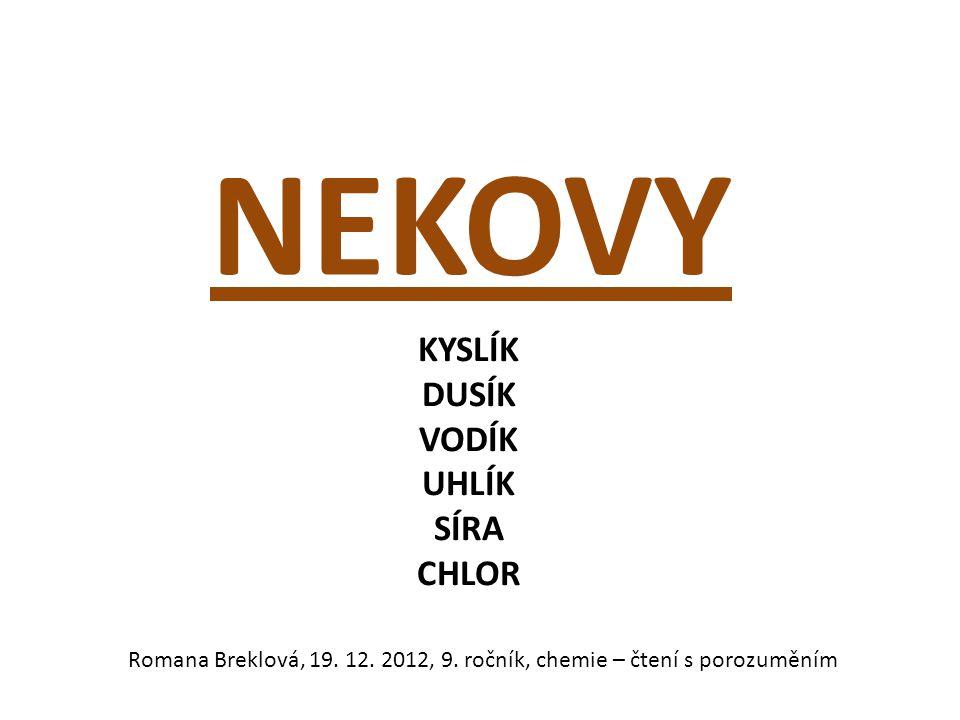 NEKOVY KYSLÍK DUSÍK VODÍK UHLÍK SÍRA CHLOR Romana Breklová, 19. 12. 2012, 9. ročník, chemie – čtení s porozuměním